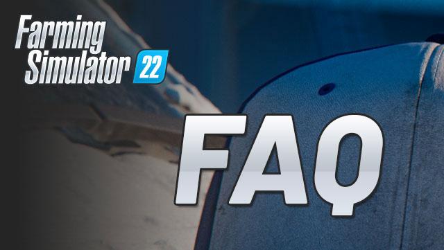 FAQ about Farming Simulator 22